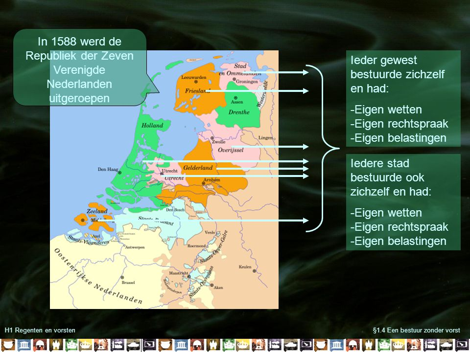 H1 Regenten en vorsten§1.4 Een bestuur zonder vorst In 1588 werd de Republiek der Zeven Verenigde Nederlanden uitgeroepen Ieder gewest bestuurde zichz