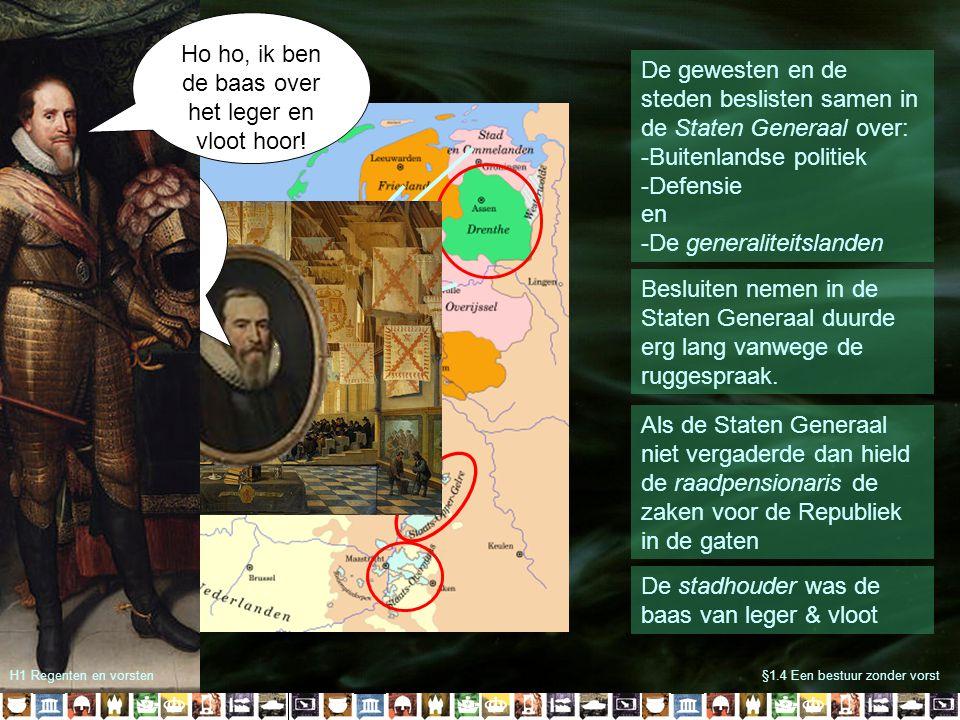 §1.4 Een bestuur zonder vorst De gewesten en de steden beslisten samen in de Staten Generaal over: -Buitenlandse politiek -Defensie en -De generalitei