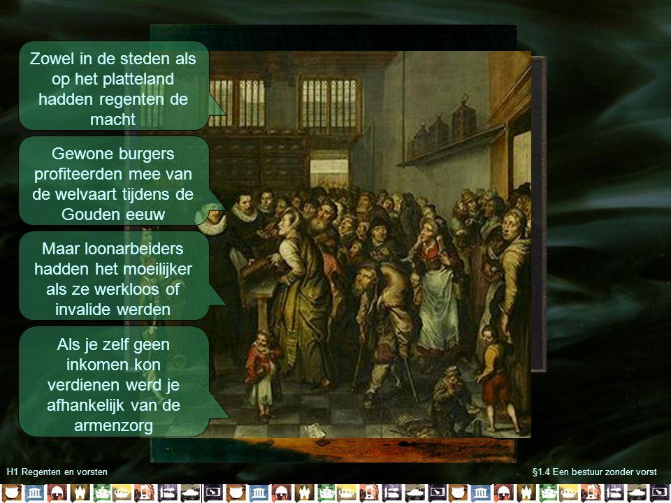 H1 Regenten en vorsten§1.4 Een bestuur zonder vorst Zowel in de steden als op het platteland hadden regenten de macht Gewone burgers profiteerden mee