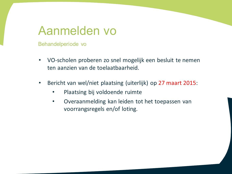 VO-scholen proberen zo snel mogelijk een besluit te nemen ten aanzien van de toelaatbaarheid. Bericht van wel/niet plaatsing (uiterlijk) op 27 maart 2