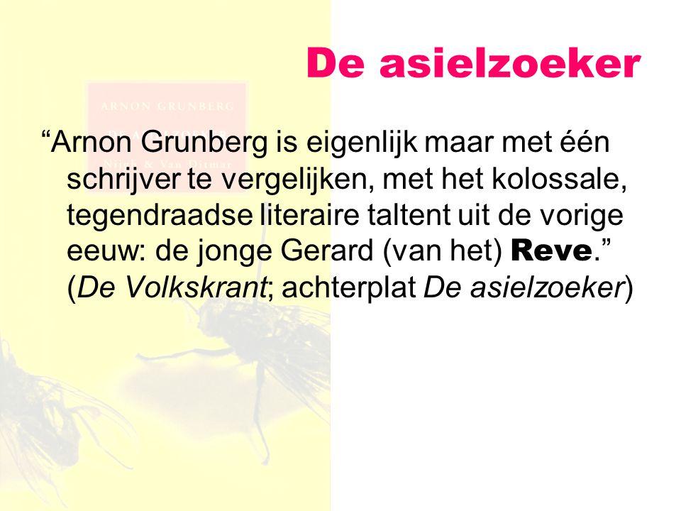 """De asielzoeker """"Arnon Grunberg is eigenlijk maar met één schrijver te vergelijken, met het kolossale, tegendraadse literaire taltent uit de vorige eeu"""