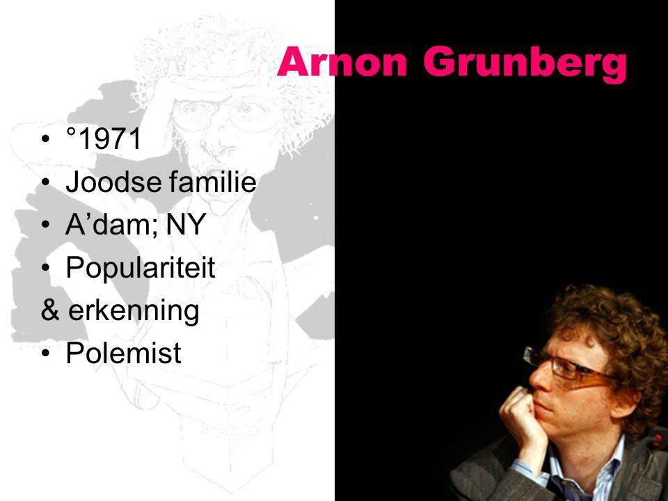 Arnon Grunberg °1971 Joodse familie A'dam; NY Populariteit & erkenning Polemist