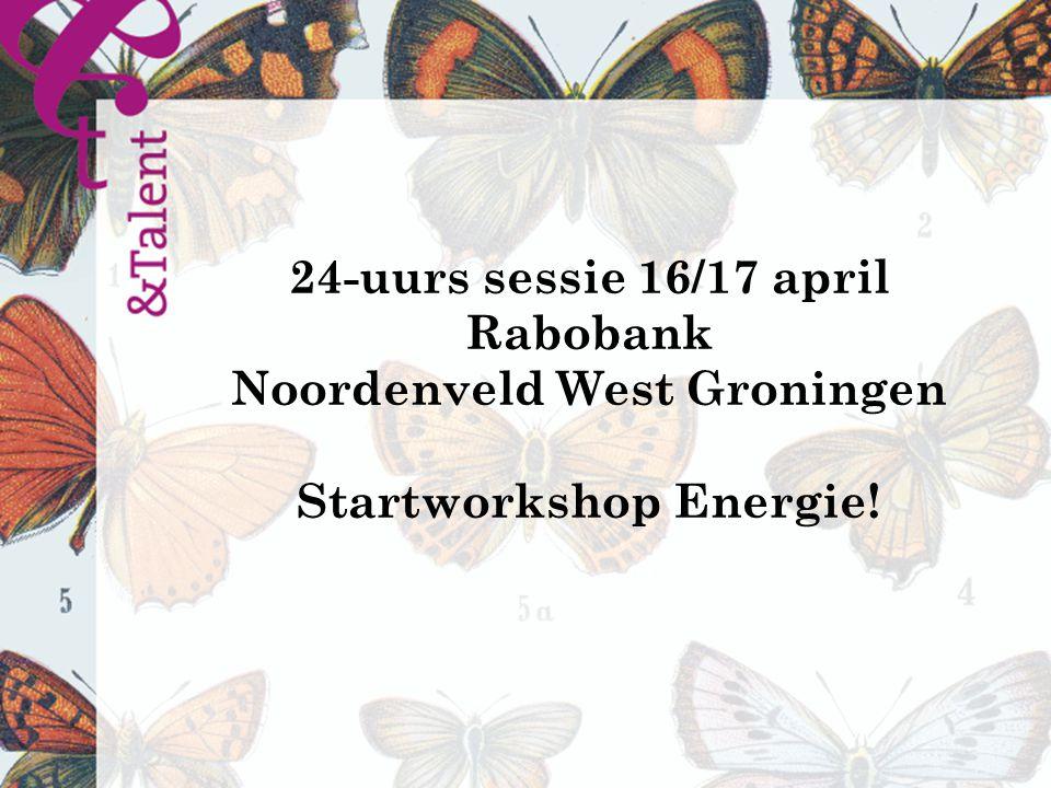24-uurs sessie 16/17 april Rabobank Noordenveld West Groningen Startworkshop Energie!