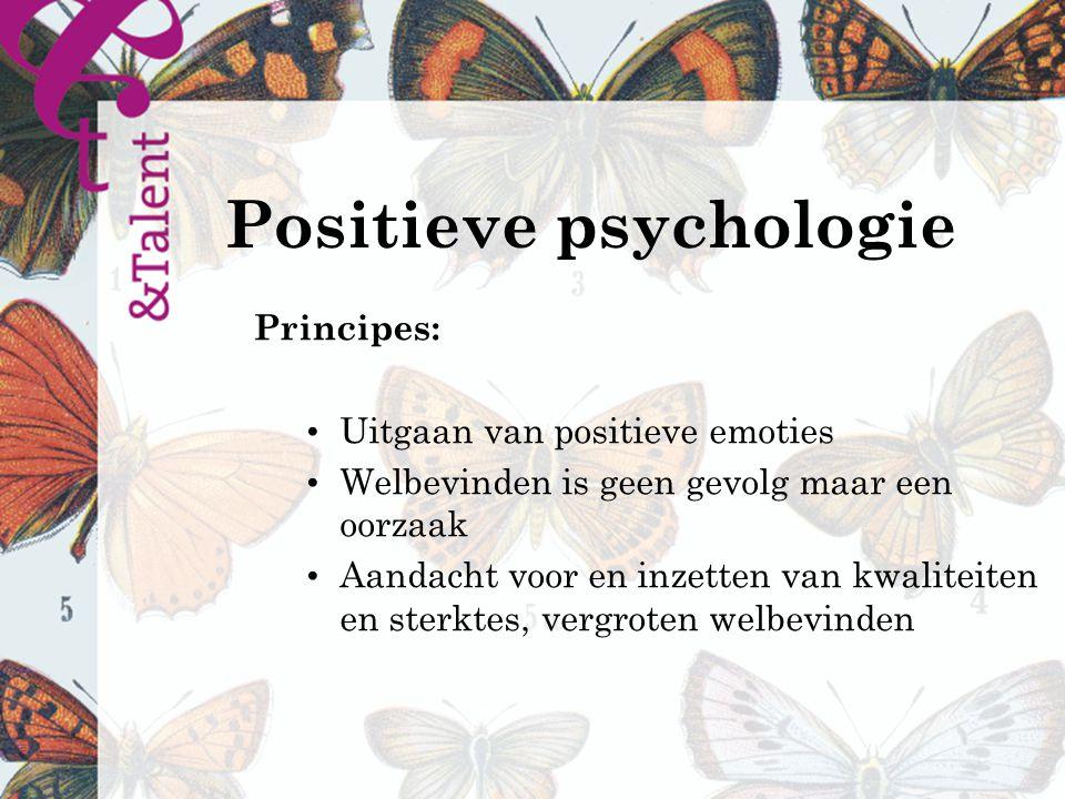 Positieve psychologie Principes: Uitgaan van positieve emoties Welbevinden is geen gevolg maar een oorzaak Aandacht voor en inzetten van kwaliteiten en sterktes, vergroten welbevinden
