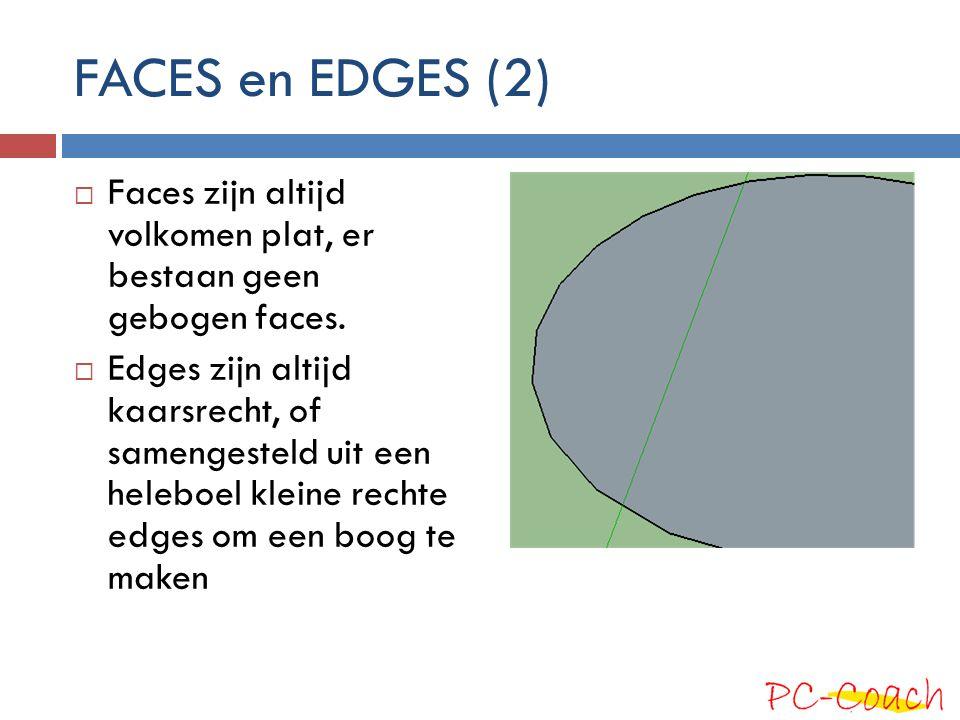 FACES en EDGES (2)  Faces zijn altijd volkomen plat, er bestaan geen gebogen faces.  Edges zijn altijd kaarsrecht, of samengesteld uit een heleboel