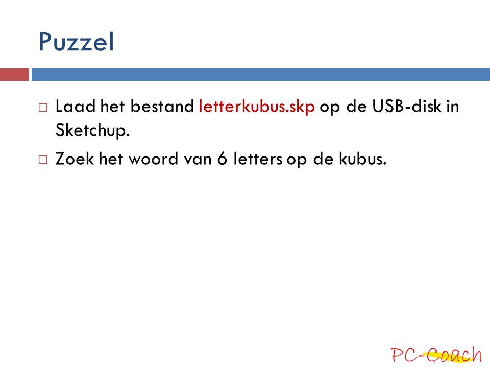 Puzzel  Laad het bestand letterkubus.skp op de USB-disk in Sketchup.  Zoek het woord van 6 letters op de kubus.