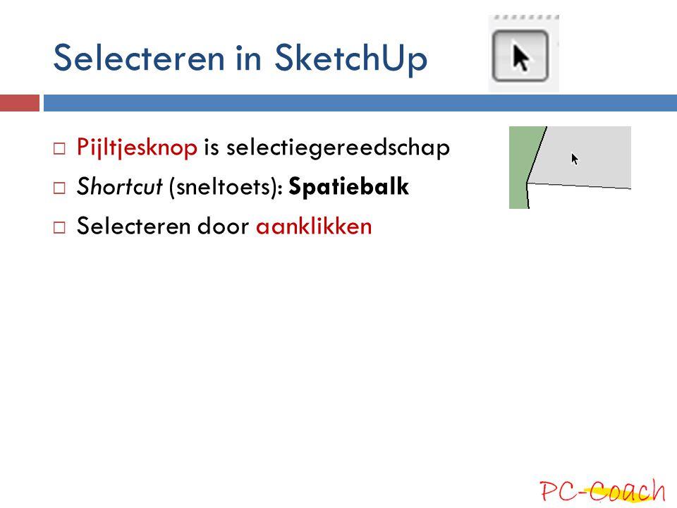 Selecteren in SketchUp  Pijltjesknop is selectiegereedschap  Shortcut (sneltoets): Spatiebalk  Selecteren door aanklikken