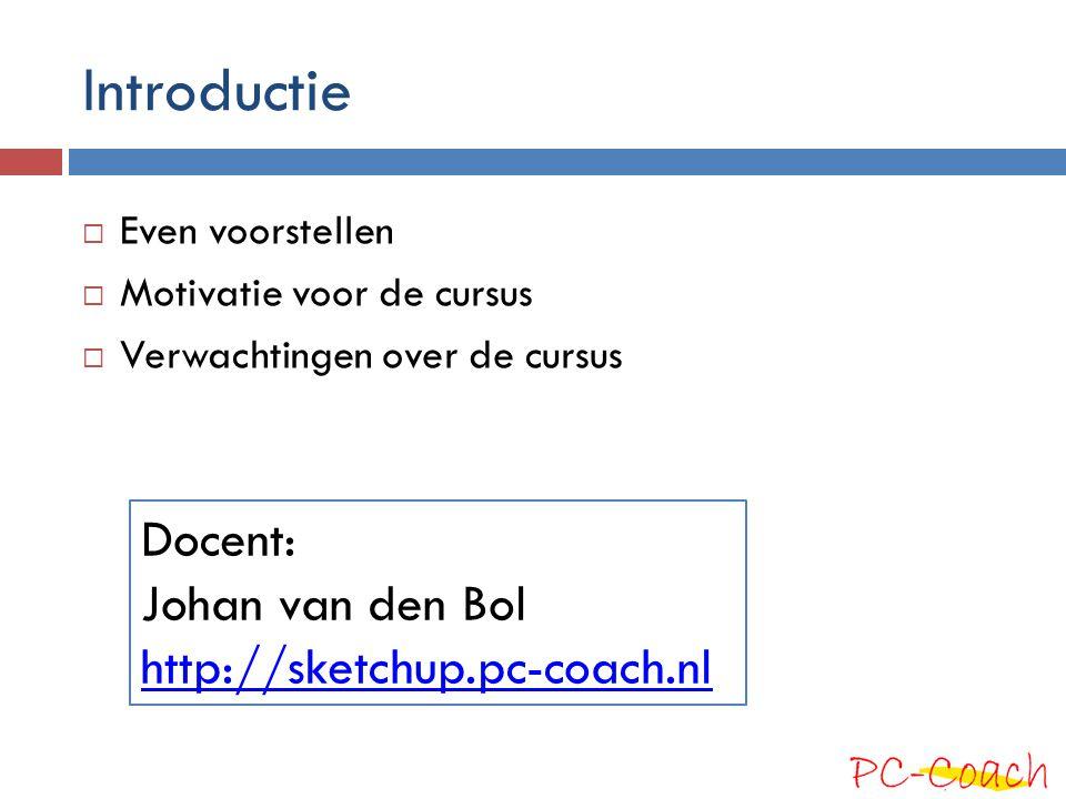 Introductie  Even voorstellen  Motivatie voor de cursus  Verwachtingen over de cursus Docent: Johan van den Bol http://sketchup.pc-coach.nl