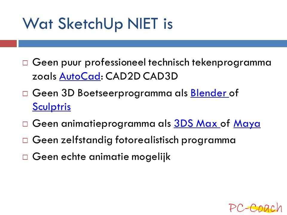 Wat SketchUp NIET is  Geen puur professioneel technisch tekenprogramma zoals AutoCad: CAD2D CAD3DAutoCad  Geen 3D Boetseerprogramma als Blender of S