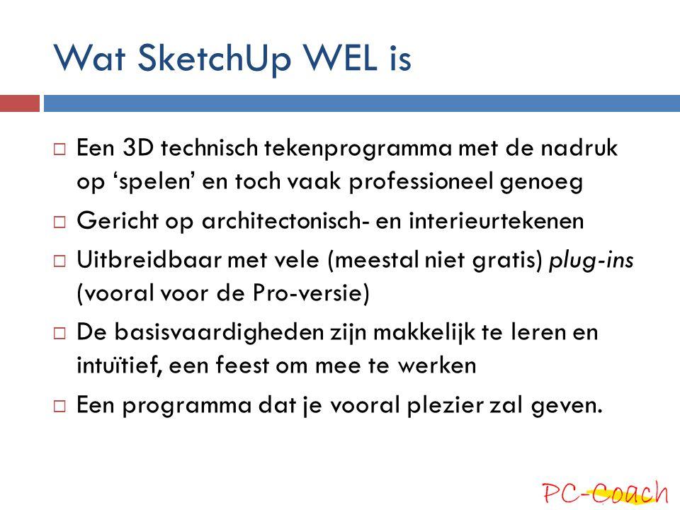 Wat SketchUp WEL is  Een 3D technisch tekenprogramma met de nadruk op 'spelen' en toch vaak professioneel genoeg  Gericht op architectonisch- en int