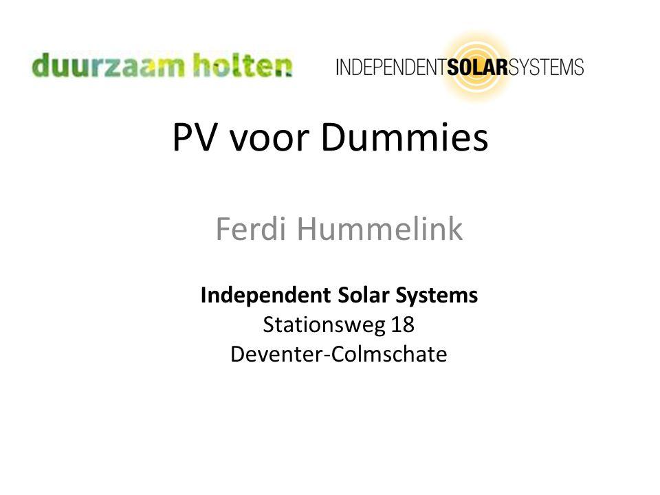 PV voor Dummies Ferdi Hummelink Independent Solar Systems Stationsweg 18 Deventer-Colmschate