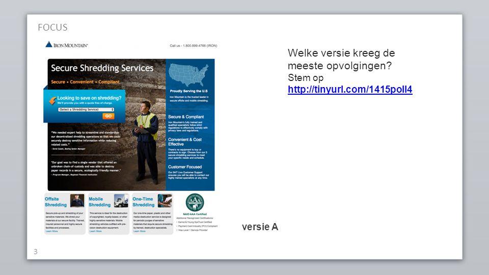 FOCUS 3 Welke versie kreeg de meeste opvolgingen Stem op http://tinyurl.com/1415poll4 versie A