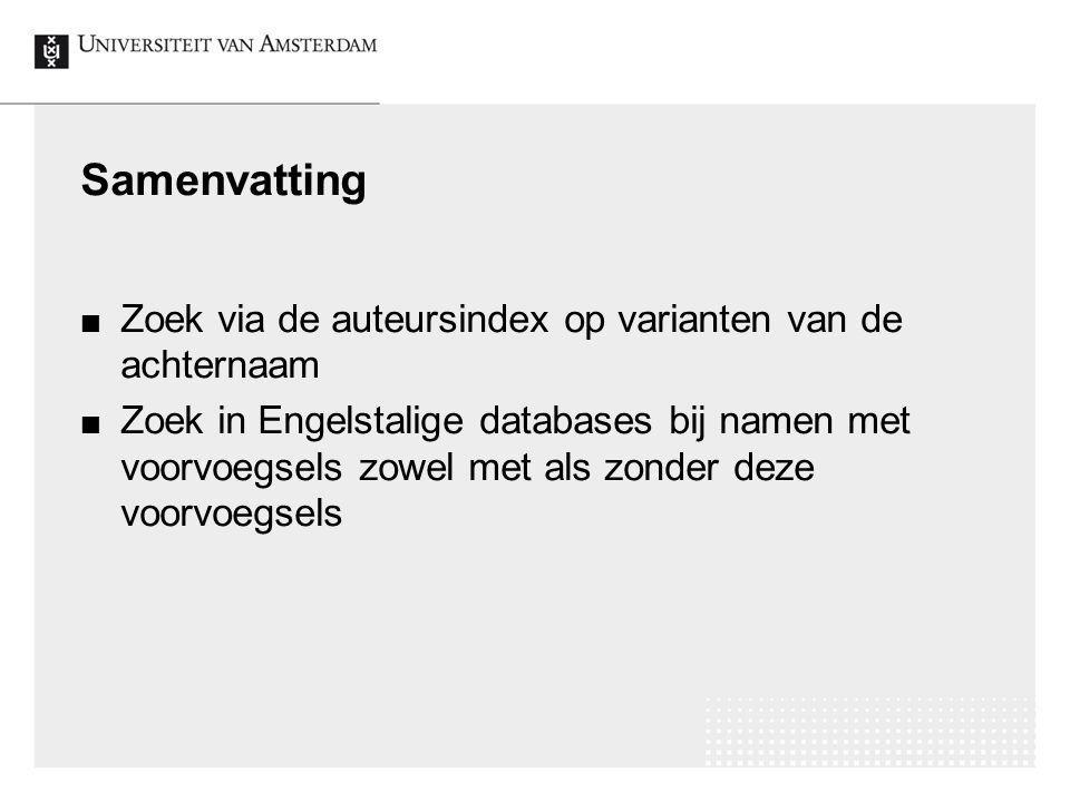Samenvatting Zoek via de auteursindex op varianten van de achternaam Zoek in Engelstalige databases bij namen met voorvoegsels zowel met als zonder de