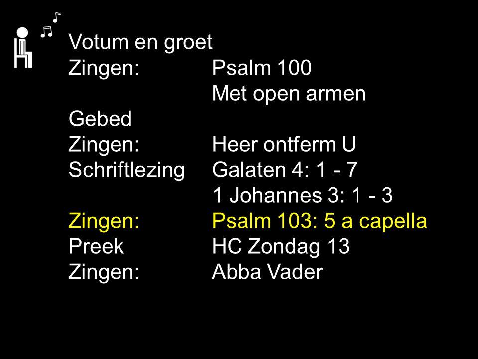 Votum en groet Zingen:Psalm 100 Met open armen Gebed Zingen:Heer ontferm U Schriftlezing Galaten 4: 1 - 7 1 Johannes 3: 1 - 3 Zingen:Psalm 103: 5 a ca