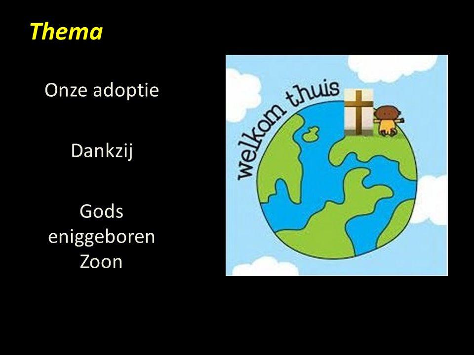 Thema Onze adoptie Dankzij Gods eniggeboren Zoon