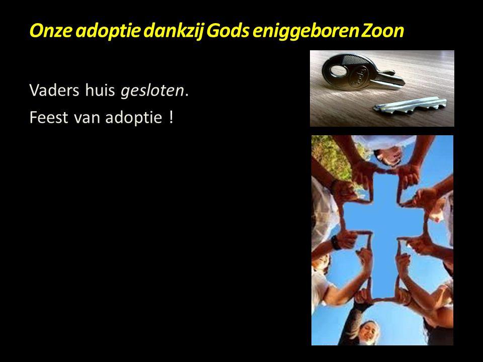 Onze adoptie dankzij Gods eniggeboren Zoon Vaders huis gesloten. Feest van adoptie !