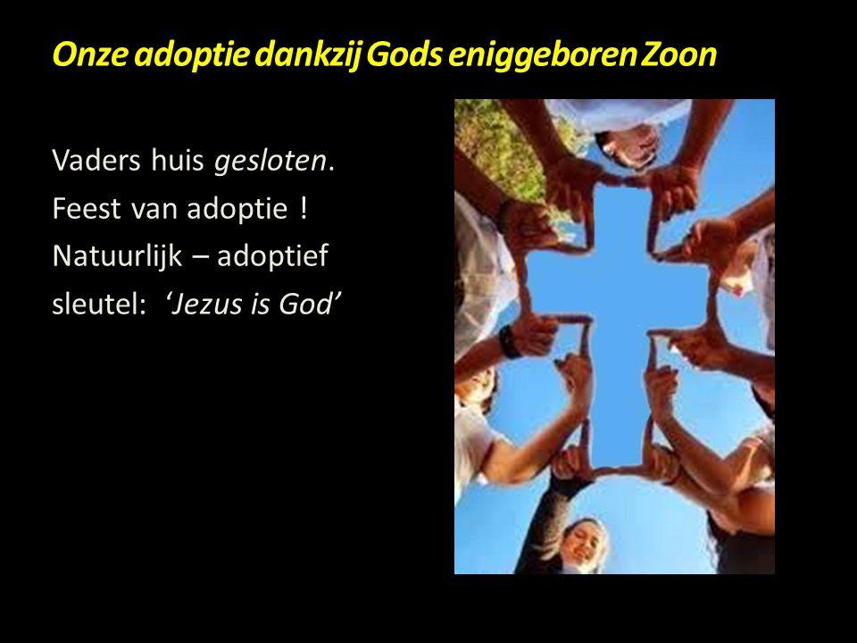 Onze adoptie dankzij Gods eniggeboren Zoon Vaders huis gesloten. Feest van adoptie ! Natuurlijk – adoptief sleutel: 'Jezus is God'