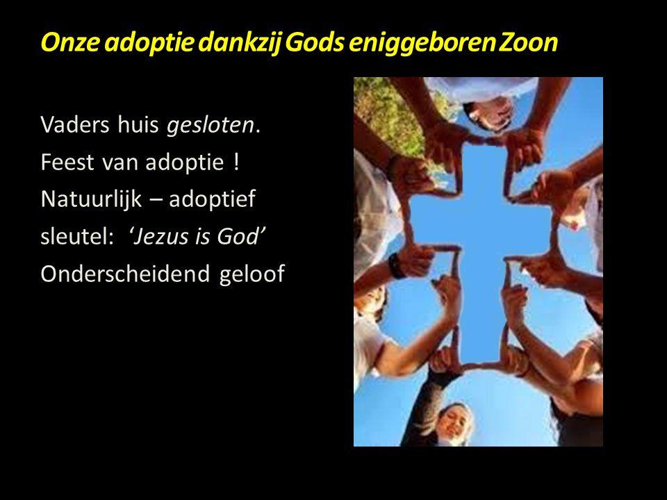 Onze adoptie dankzij Gods eniggeboren Zoon Vaders huis gesloten. Feest van adoptie ! Natuurlijk – adoptief sleutel: 'Jezus is God' Onderscheidend gelo