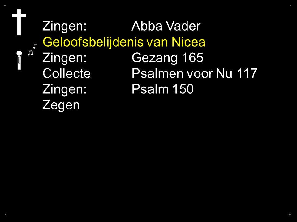 .... Zingen:Abba Vader Geloofsbelijdenis van Nicea Zingen:Gezang 165 Collecte Psalmen voor Nu 117 Zingen:Psalm 150 Zegen