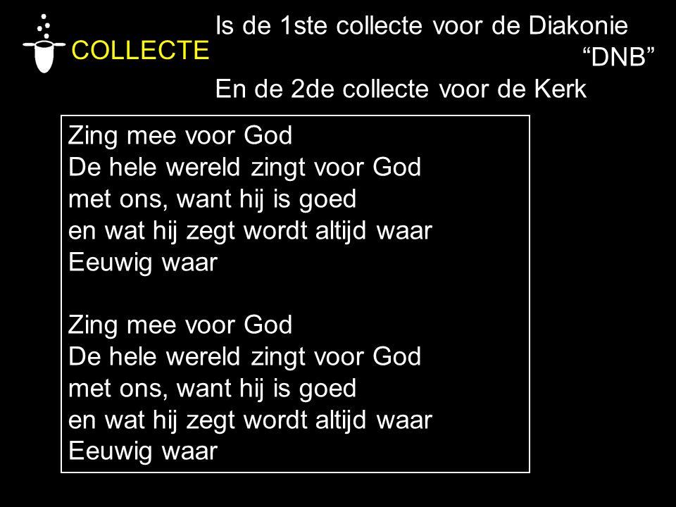 Zing mee voor God De hele wereld zingt voor God met ons, want hij is goed en wat hij zegt wordt altijd waar Eeuwig waar Zing mee voor God De hele were