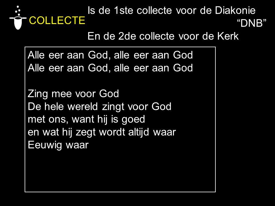 Alle eer aan God, alle eer aan God Zing mee voor God De hele wereld zingt voor God met ons, want hij is goed en wat hij zegt wordt altijd waar Eeuwig