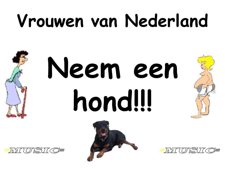 Neem een hond!!! Vrouwen van Nederland