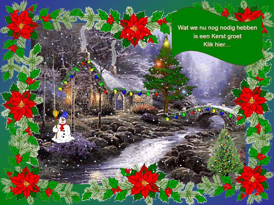 Een Kerst kaart zonder sneeuw is niet compleet Klik hier… Een Kerst kaart zonder sneeuw is niet compleet Klik hier…
