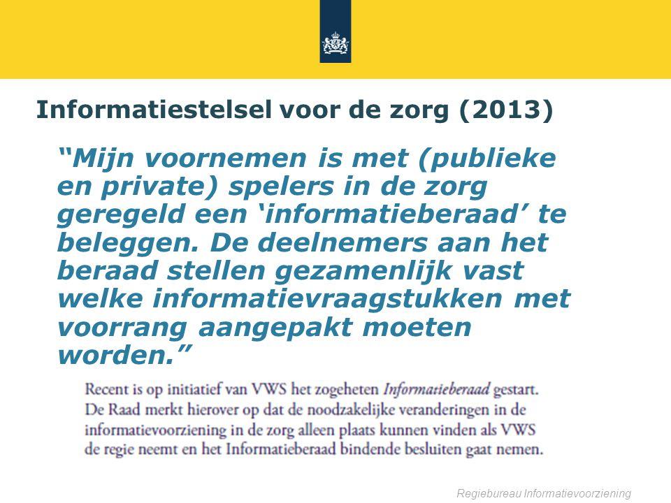 Regiebureau Informatievoorziening Informatiestelsel voor de zorg (2013) Mijn voornemen is met (publieke en private) spelers in de zorg geregeld een 'informatieberaad' te beleggen.