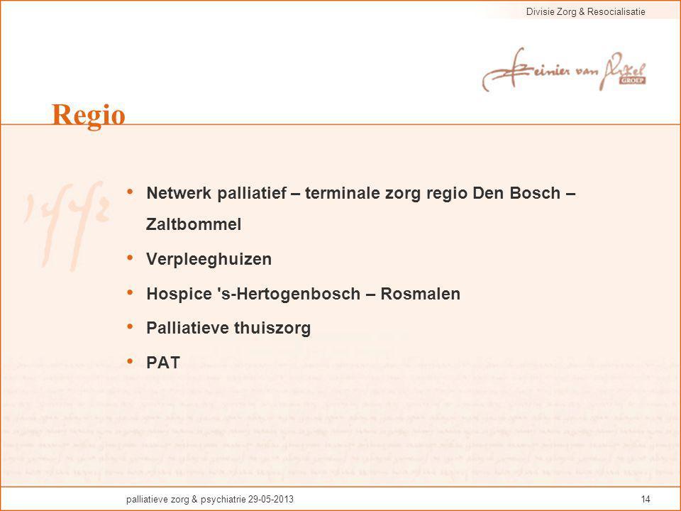 Divisie Zorg & Resocialisatie palliatieve zorg & psychiatrie 29-05-201314 Regio Netwerk palliatief – terminale zorg regio Den Bosch – Zaltbommel Verpl