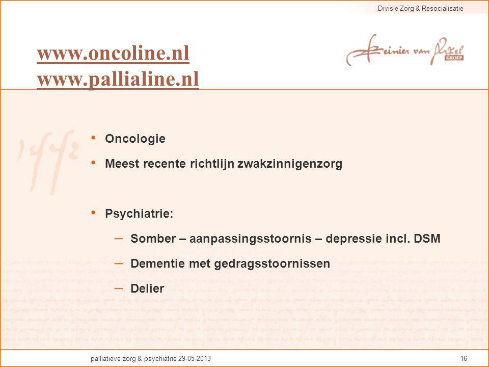 Divisie Zorg & Resocialisatie palliatieve zorg & psychiatrie 29-05-201316 www.oncoline.nl www.pallialine.nl Oncologie Meest recente richtlijn zwakzinn