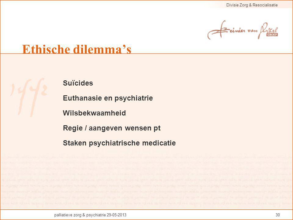 Divisie Zorg & Resocialisatie palliatieve zorg & psychiatrie 29-05-201330 Ethische dilemma's Suïcides Euthanasie en psychiatrie Wilsbekwaamheid Regie