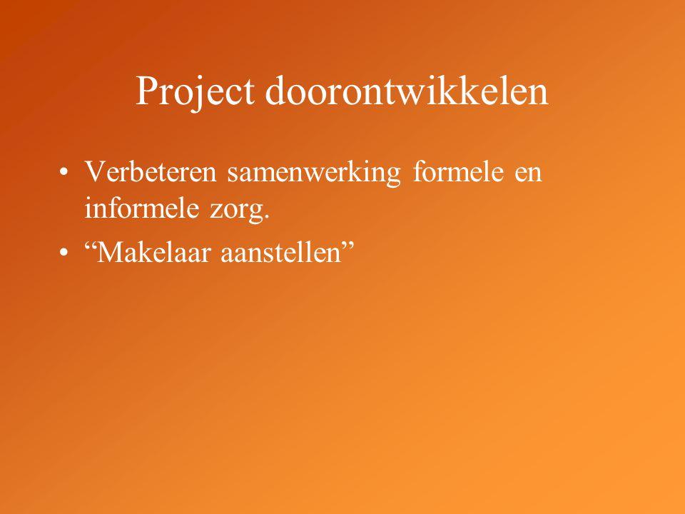 """Project doorontwikkelen Verbeteren samenwerking formele en informele zorg. """"Makelaar aanstellen"""""""