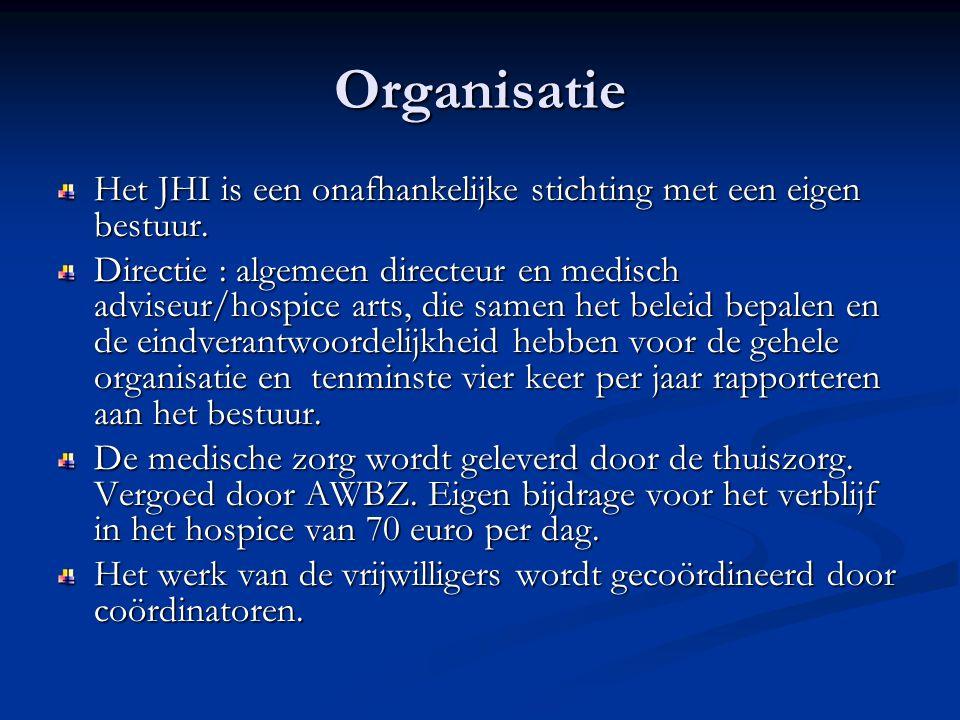 Organisatie Het JHI is een onafhankelijke stichting met een eigen bestuur. Directie : algemeen directeur en medisch adviseur/hospice arts, die samen h