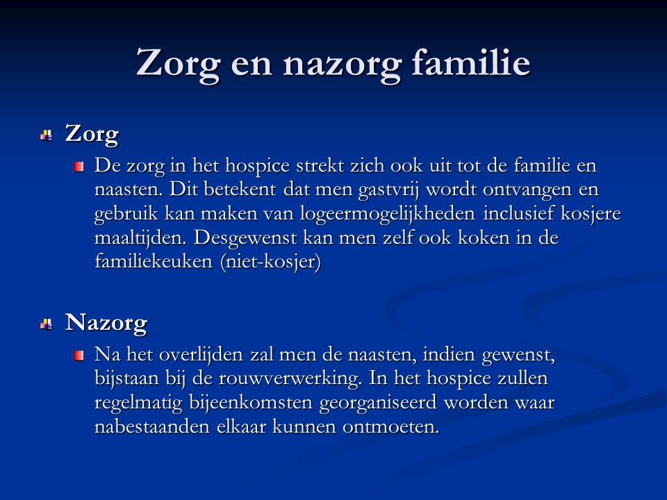 Zorg en nazorg familie Zorg De zorg in het hospice strekt zich ook uit tot de familie en naasten. Dit betekent dat men gastvrij wordt ontvangen en geb