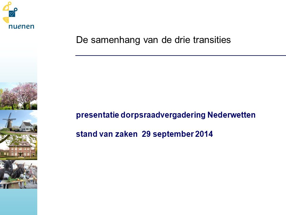 De samenhang van de drie transities presentatie dorpsraadvergadering Nederwetten stand van zaken 29 september 2014