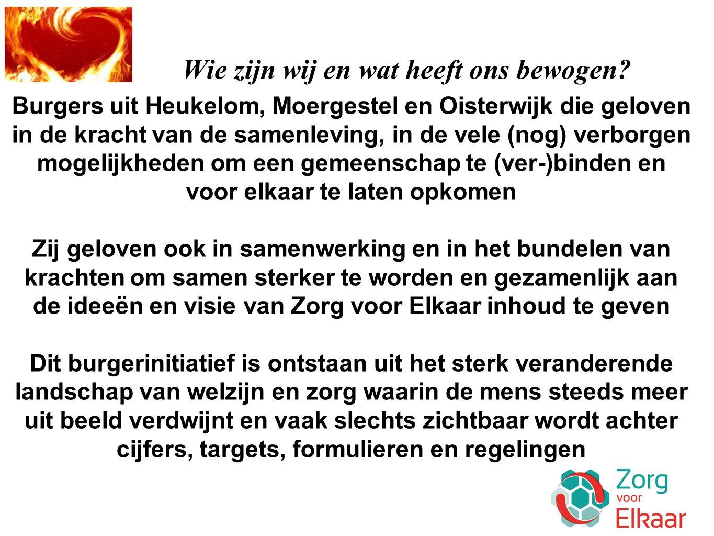 Wie zijn wij en wat heeft ons bewogen? Burgers uit Heukelom, Moergestel en Oisterwijk die geloven in de kracht van de samenleving, in de vele (nog) ve