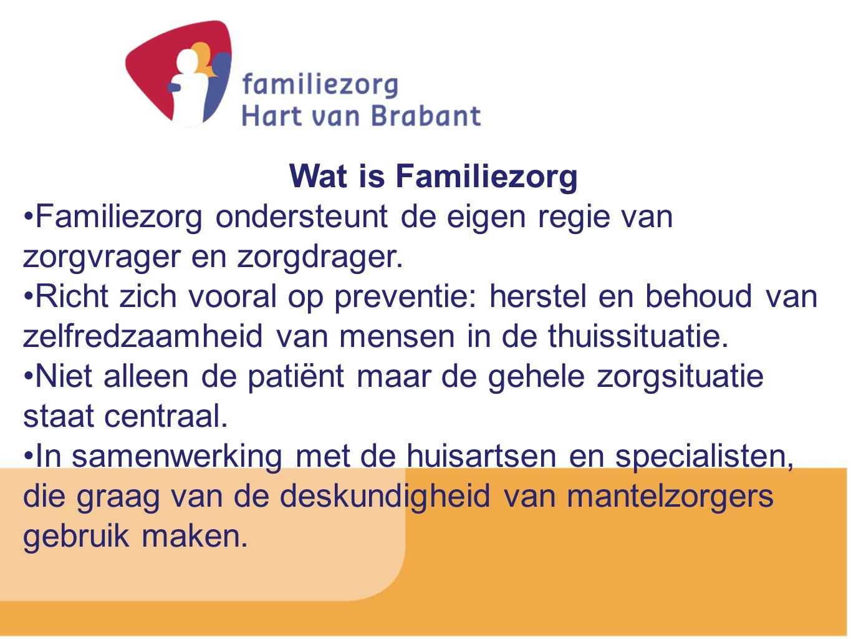 Wat is Familiezorg Familiezorg ondersteunt de eigen regie van zorgvrager en zorgdrager. Richt zich vooral op preventie: herstel en behoud van zelfredz