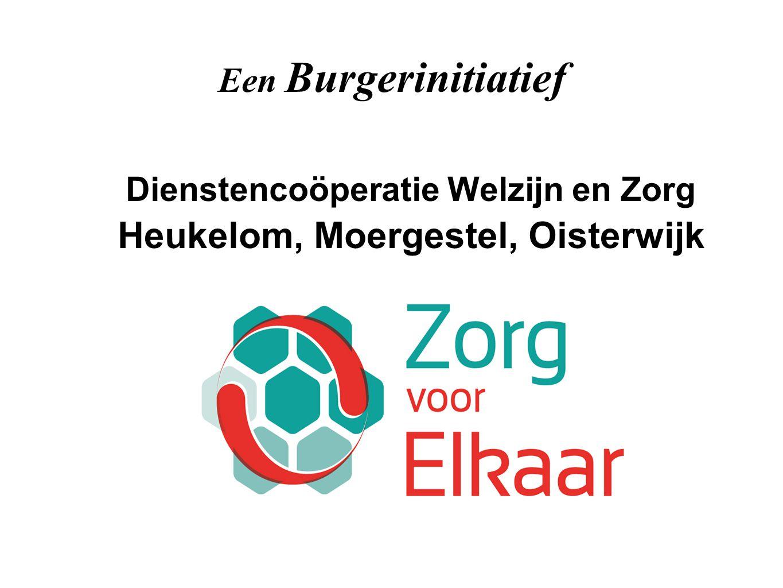 Dienstencoöperatie Welzijn en Zorg Heukelom, Moergestel, Oisterwijk Een Burgerinitiatief