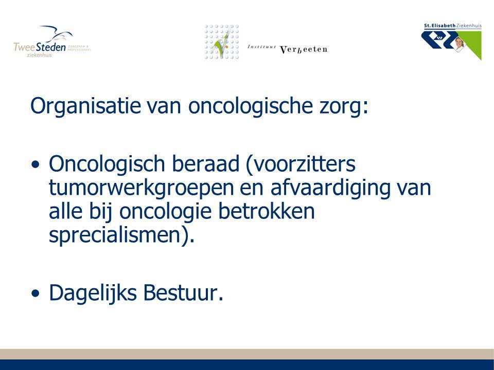 Organisatie van oncologische zorg: Oncologisch beraad (voorzitters tumorwerkgroepen en afvaardiging van alle bij oncologie betrokken sprecialismen). D
