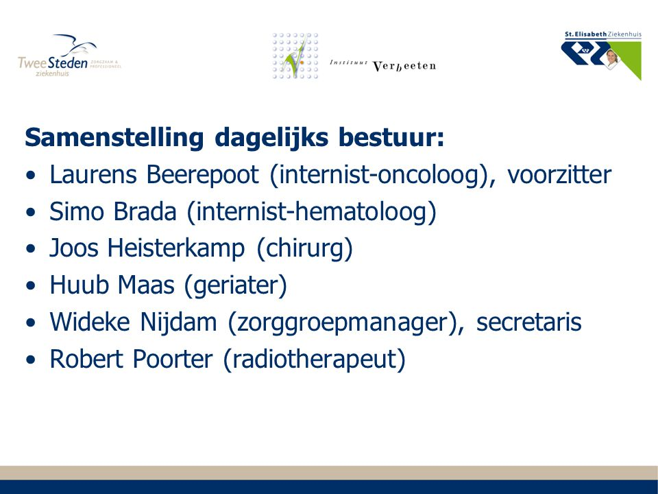 Samenstelling dagelijks bestuur: Laurens Beerepoot (internist-oncoloog), voorzitter Simo Brada (internist-hematoloog) Joos Heisterkamp (chirurg) Huub