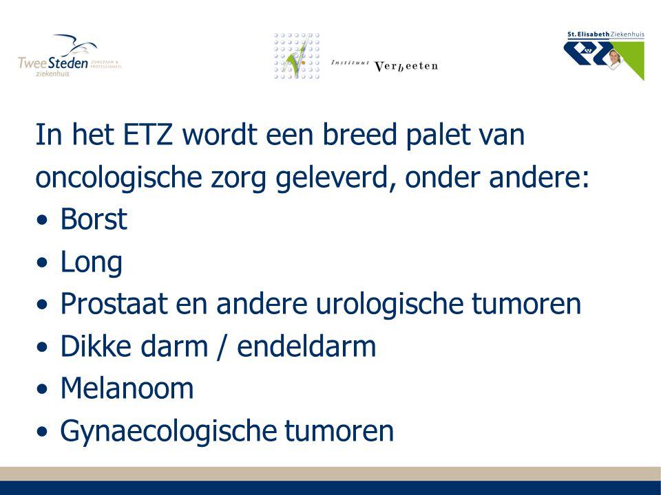 In het ETZ wordt een breed palet van oncologische zorg geleverd, onder andere: Borst Long Prostaat en andere urologische tumoren Dikke darm / endeldar