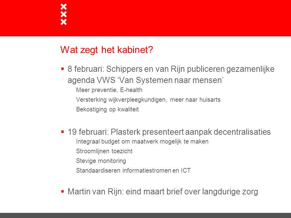 Wat zegt het kabinet?  8 februari: Schippers en van Rijn publiceren gezamenlijke agenda VWS 'Van Systemen naar mensen' Meer preventie, E-health Verst