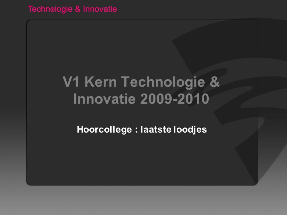 V1 Kern Technologie & Innovatie 2009-2010 Hoorcollege : laatste loodjes