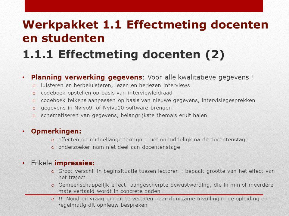 Werkpakket 1.1 Effectmeting docenten en studenten 1.1.1 Effectmeting docenten (2) Planning verwerking gegevens: Voor alle kwalitatieve gegevens ! o lu