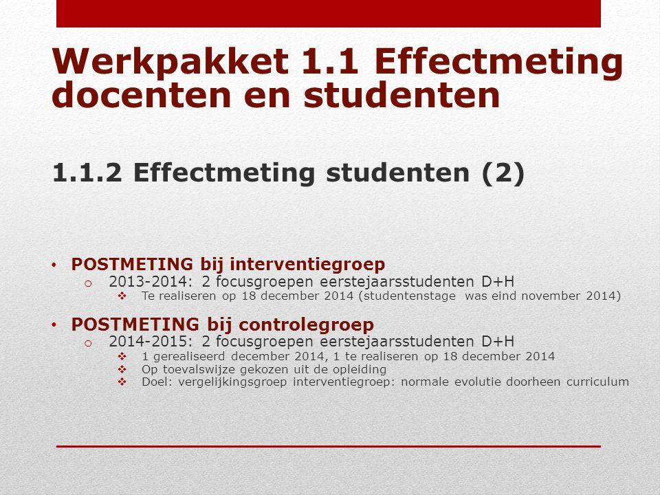 Werkpakket 1.1 Effectmeting docenten en studenten 1.1.2 Effectmeting studenten (2) POSTMETING bij interventiegroep o 2013-2014: 2 focusgroepen eerstej