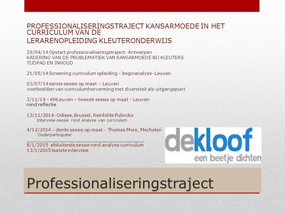 Professionaliseringstraject PROFESSIONALISERINGSTRAJECT KANSARMOEDE IN HET CURRICULUM VAN DE LERARENOPLEIDING KLEUTERONDERWIJS 29/04/14 Opstart profes