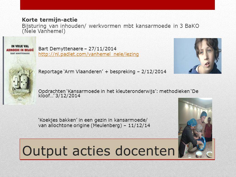 Output acties docenten Korte termijn-actie Bijsturing van inhouden/ werkvormen mbt kansarmoede in 3 BaKO (Nele Vanhemel) Bart Demyttenaere – 27/11/201