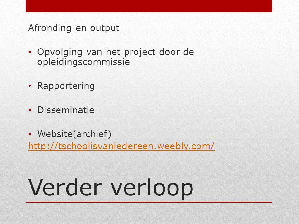 Verder verloop Afronding en output Opvolging van het project door de opleidingscommissie Rapportering Disseminatie Website(archief) http://tschoolisva