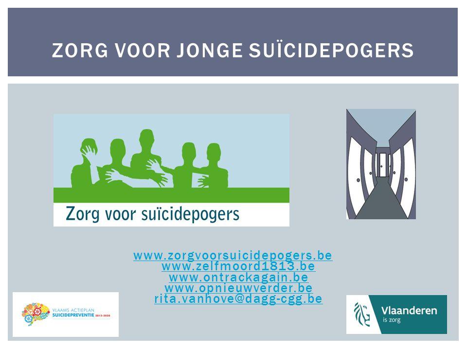 ZORG VOOR JONGE SUÏCIDEPOGERS www.zorgvoorsuicidepogers.be www.zelfmoord1813.be www.ontrackagain.be www.opnieuwverder.be rita.vanhove@dagg-cgg.be