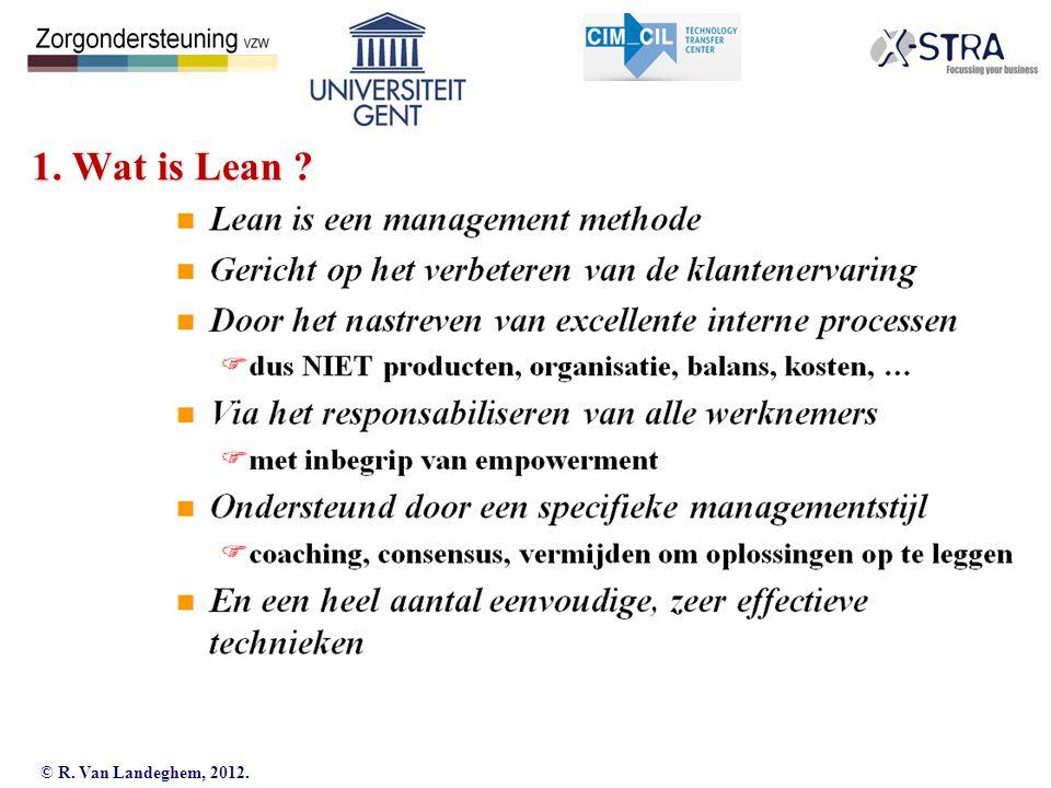 © R. Van Landeghem, 2012. Industrial Management 1. Wat is Lean